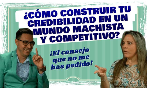 Entrevista El Consejo que no me has pedido – ¿Cómo construir tu CREDIBILIDAD en un mundo MACHISTA Y COMPETITIVO?