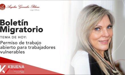 Boletín Migratorio: Permiso de trabajo abierto para trabajadores vulnerables.