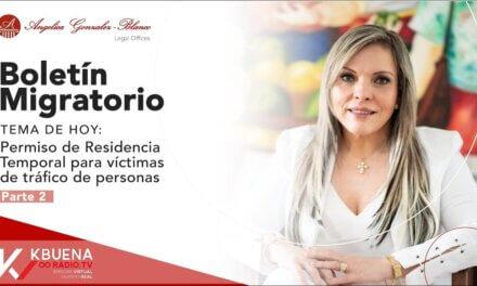 Boletín Migratorio – Permiso de Residencia Temporal para víctimas de tráfico de personas. PARTE 2