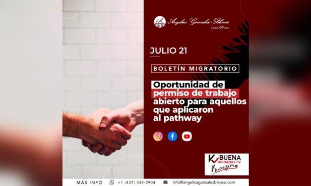 Boletín Migratorio – oportunidad de permiso de trabajo abierto para quienes aplicaron al pathway – julio 21 / 2021